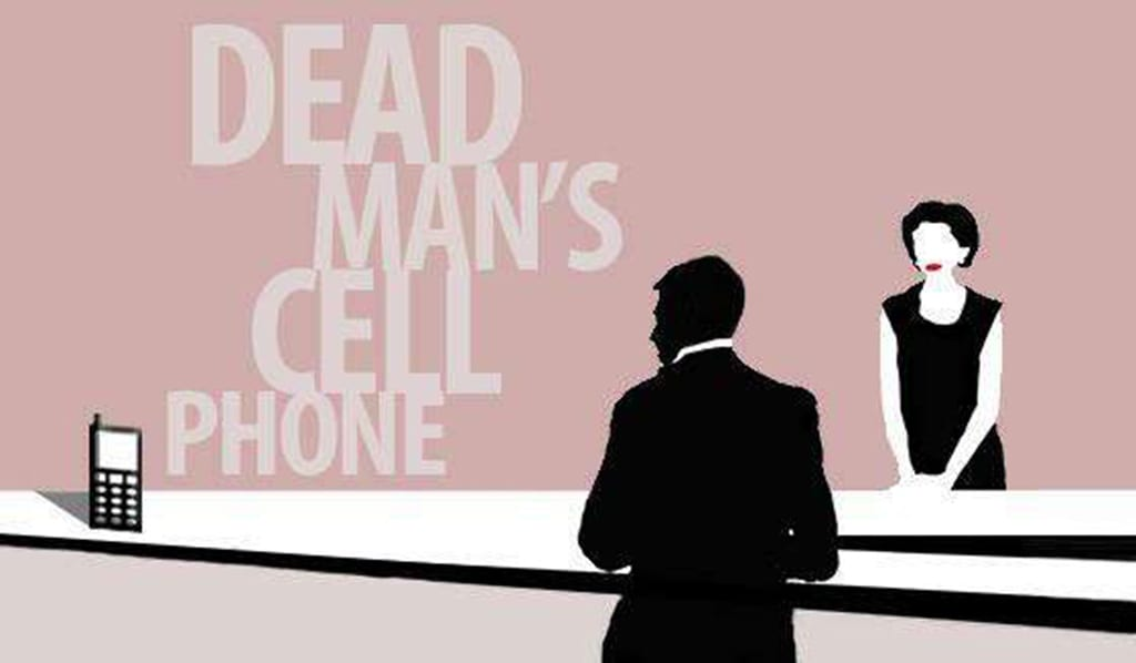 dead mans cell phone Dead man's cell phone a play by sarah ruhl what it's about: a woman finds a dead man in a coffee shop, and his phone is ringing she answers the phone and, through a series of lies, becomes entangled in the lives of the dead man's family why you should read it: sarah ruhl is an expert at.