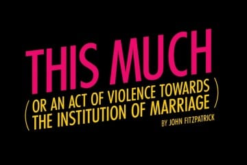 This Much (Or An Act Of Violence Towards The Institution of Marriage)